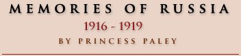 Memories of Russia: 1916 - 1919 by Princess Paley